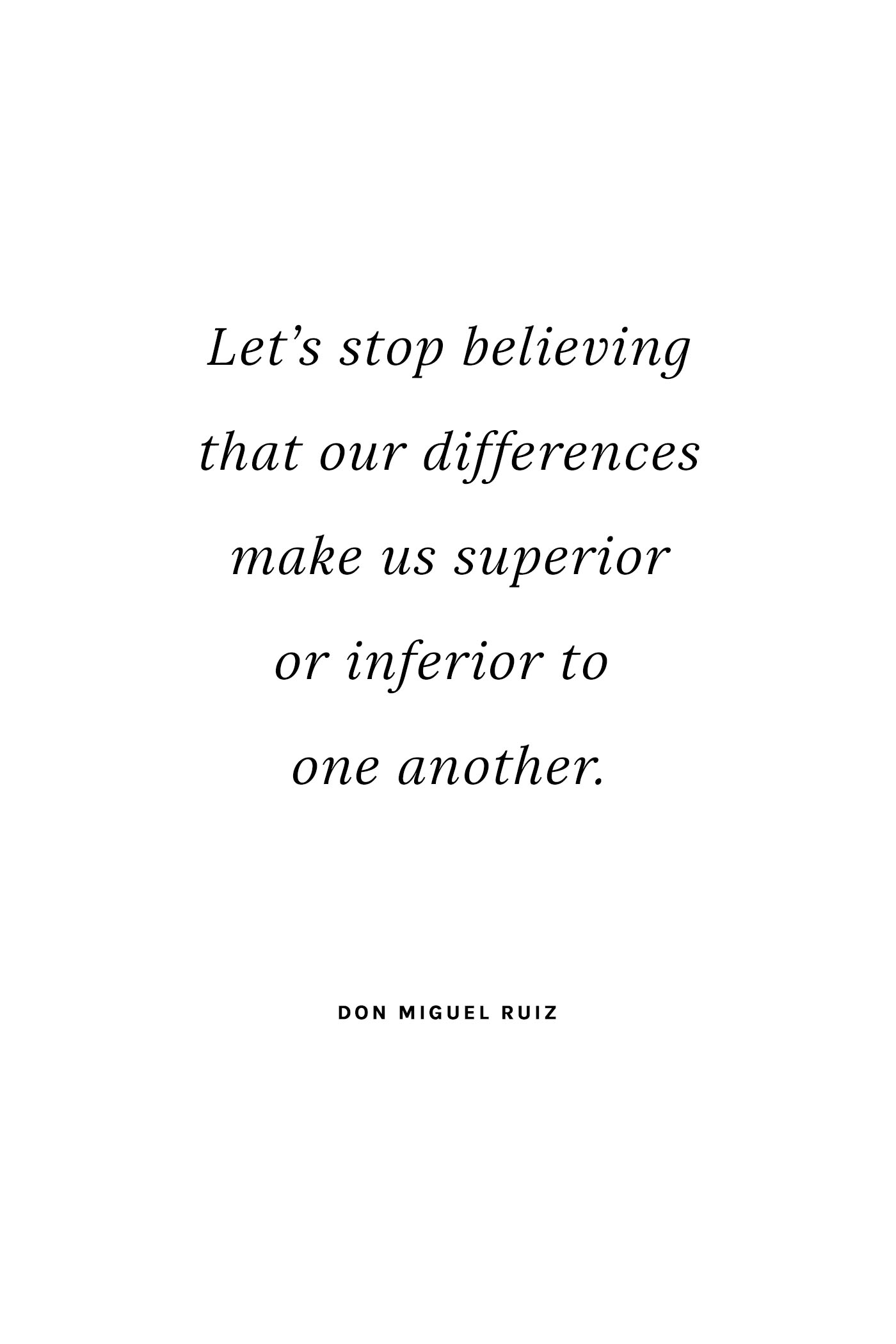 """Let's stop believing that our differences make us superior or inferior to one another."" - Don Miguel Ruiz - 5 Inspiring Quotes for a Positive Lifestyle on Hej Doll"